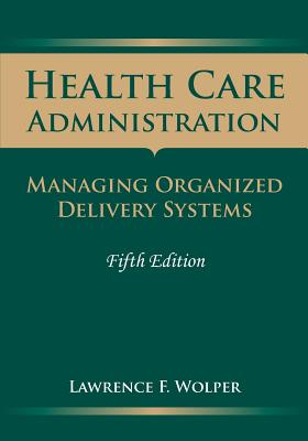 Health Care Administration By Wolper, Lawrence F.